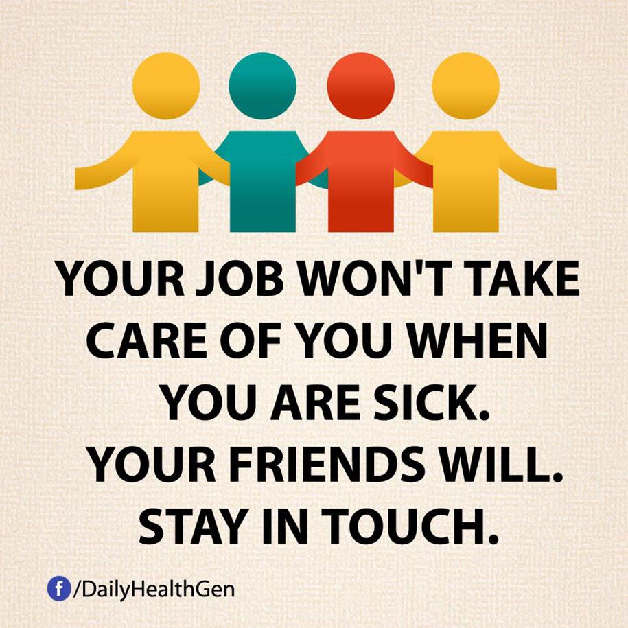 Il tuo lavoro non si prenderà cura di te quando sei ammalato. I tuoi amici sì.
