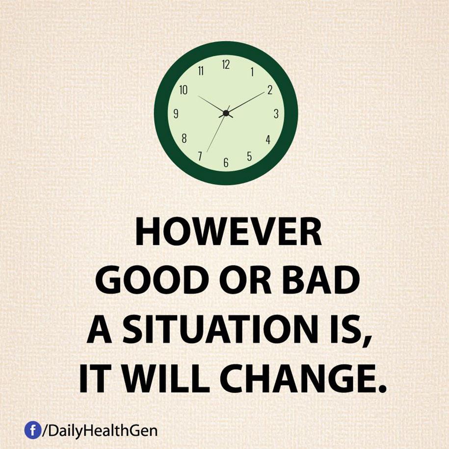 Sia che una situazione sia positiva sia che sia negativa, sappi che è destinata a cambiare.