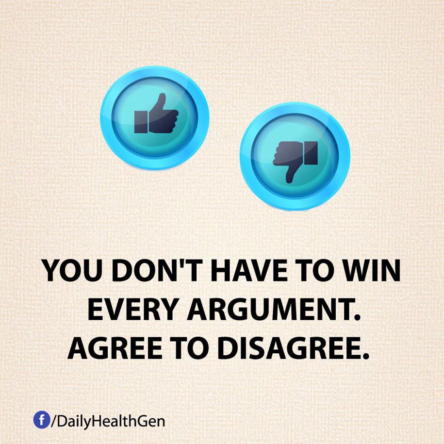 Non devi per forza avere sempre ragione. Accetta che alcune discussioni finiscano con un cortese disaccordo.