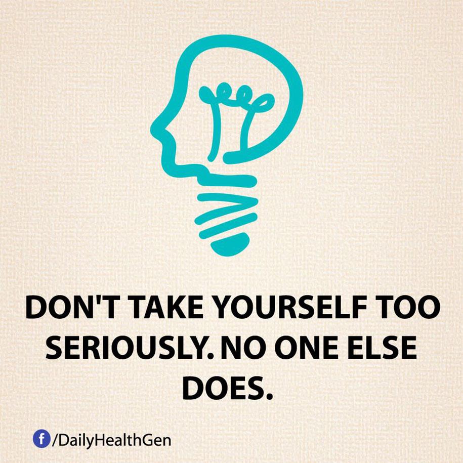 Non prenderti troppo sul serio - gli altri di sicuro non lo fanno.
